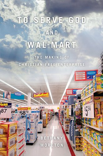Book Review: To Serve God and Wal-Mart: The Making of Christian Free